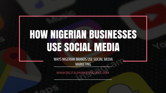 WAYS NIGERIAN BUSINESSES USE SOCIAL MEDIA MARKETING